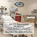 ACLS Provider Manual: Study Guide for Advanced Cardiovascular Life Support Audiobook by  MSN, Jane John-Nwankwo RN Narrated by L. David Harris