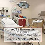 ACLS Provider Manual: Study Guide for Advanced Cardiovascular Life Support |  MSN,Jane John-Nwankwo RN