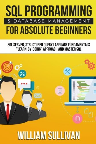 SQL Programming & Database Management For Absolute Beginners SQL Server, Structured Query Language Fundamentals:
