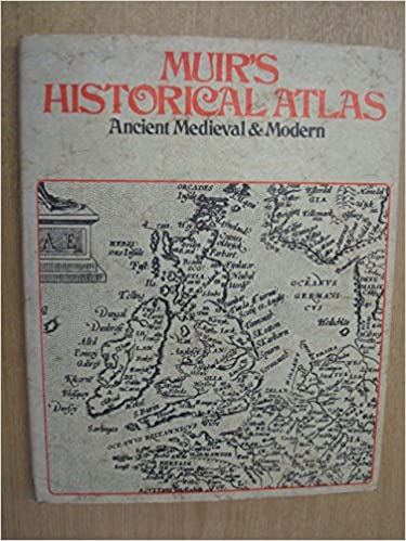 Muir's Historical Atlas - Ancient, Medieval and Modern