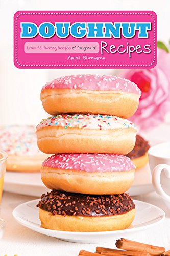 Doughnut Recipes: Learn 25 Amazing Recipes of Doughnuts! (English Edition)