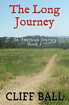 The Long Journey (Christian Historical Fiction) (An American Journey Book 1) by [Ball, Cliff]