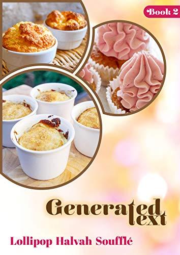 Generated Text (Book 2) - Lollipop Halvah Soufflé