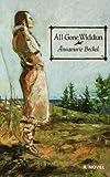 All Gone Widdun, Annamarie L. Beckel, 1550811479