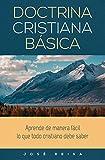 Doctrina Cristiana Básica: Aprende de manera fácil lo que todo cristiano debe saber (Spanish Edition)