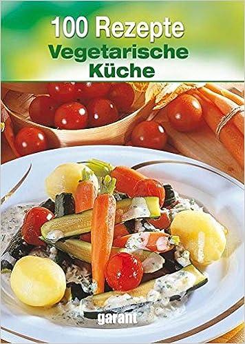 100 Rezepte Vegetarische Küche: Amazon.de: -: Bücher