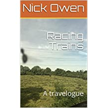 Racing Trains: A travelogue (Travelogues Book 1)