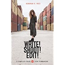 WRITE! SHOOT! EDIT!: The Complete Guide for Teen Filmmakers