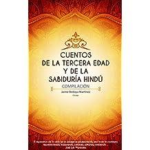 Cuentos de la tercera edad y de la sabiduría hindú: Compilación (Spanish Edition)