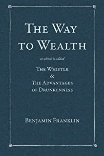 The Way to Wealth: To which is added: The Whistle & The Advantages of Drunkenness (160355100X) | Amazon Products