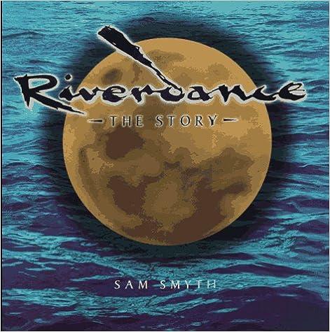 Elektronik-PDF-Bücher kostenlos herunterladen Riverdance: The Story PDF ePub iBook by Sam Smyth
