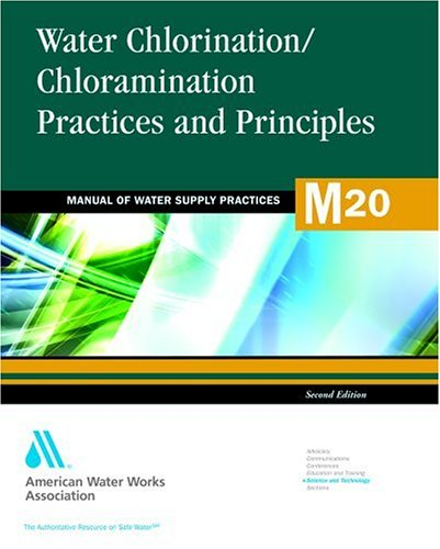 Water Chlorination and Chloramination Practices and Principles (M20): AWWA Manual of Practice (Manual of Water Supply Practices)