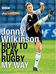 Jonny Wilkinson: How to Play Rugby My Way