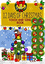 12 Days of Christmas Touch and Sing Book - An Interactive Touch Button Sing-Along Sound book with both tunes and real singing voices: Experience the joy of Yuletide in a very special way!