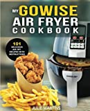 GoWise Air Fryer Cookbook: 101 Easy Recipes and How To Instructions for Healthy Low Oil Air Frying and Baking (Air Fryer Recipes and How To Instructions) (Volume 1)