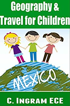 Geography and Travel for Children, Mexico (Travel Adventure for Children Book 1) by [Ingram ECE, C]