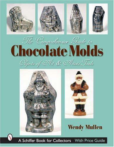 Lexington Chocolate - The Comprehensive Guide to Chocolate Molds: Objects of Art & Artists' Tools (Schiffer Book for Collectors)