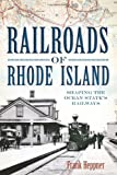 Railroads of Rhode Island: Shaping the Ocean States Railways