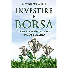 Investire in borsa: Consigli e strategie per iniziare da zero (Italian Edition)