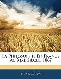 La Philosophie en France Au Xixe Siècle 1867, Felix Ravaisson, 1144896703