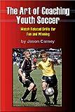 The Art of Coaching Youth Soccer, Jason Carney, 159164027X