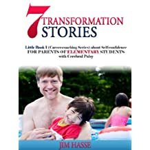 7 TRANSFORMATION STORIES: Little Book 1 (Career-coaching Series) about Self-confidence FOR PARENTS OF ELEMENTARY STUDENTS with Cerebral Palsy (Career Coaching)