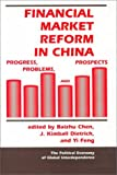 Financial Market Reform in China, Baizhu Chen, J. Kimball Dietrich, Yi Feng, 0813336198