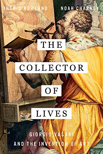 The Collector of Lives: Giorgio Vasari and the Invention of - Art Collector
