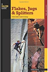 Flakes, Jugs, and Splitters: A Rock Climber's Guide To Geology (How To Climb Series) by Sarah Garlick (2009-04-01) Paperback
