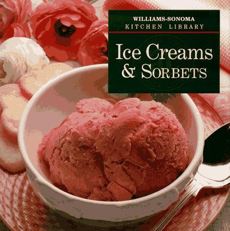 Ice Creams & Sorbets (Williams Sonoma Kitchen Library)