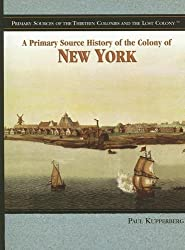 A Primary Source History of the Colony of New York (Primary Sources of the Thirteen Colonies and the Lost Colony)