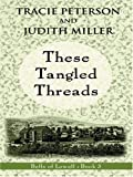 These Tangled Threads, Tracie Peterson and Judith Miller, 0786277157