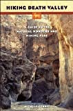 Hiking Death Valley: A Guide to Its Natural Wonders & Mining Past by Michel Digonnet front cover