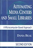 Automating Media Centers and Small Libraries: A Microcomputer-Based Approach, 2nd Edition