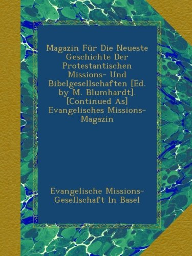 Magazin Für Die Neueste Geschichte Der Protestantischen Missions- Und Bibelgesellschaften [Ed. by M. Blumhardt]. [Continued As] Evangelisches Missions-Magazin ebook