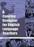 A Concise Grammar for English Language Teachers (ELT)