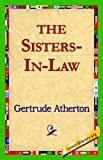 The Sisters-in-Law, Gertrude Franklin Horn Atherton, 1421817322
