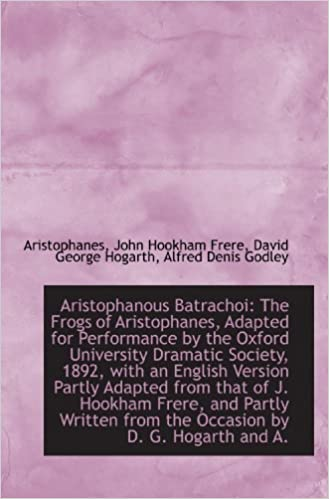 Book Aristophanous Batrachoi: The Frogs of Aristophanes, Adapted for Performance by the Oxford University
