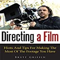 Directing a Film: Hints and Tips for Making the Most of the Footage You Have Audiobook by Brett Griffin Narrated by Benjamin Myers