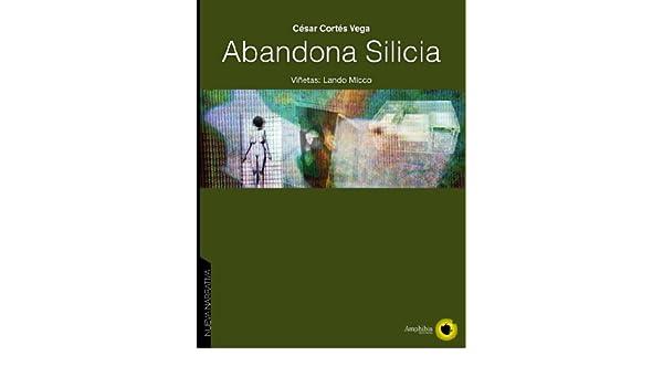 Amazon.com: Abandona Silicia (Spanish Edition) eBook: César Cortés Vega, Lando Micco, Lando Micco: Kindle Store