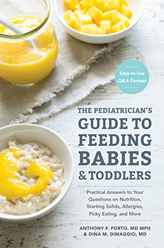 The Pediatrician's Guide to Feeding Babies and Toddlers: Practical Answers To Your Questions on Nutrition, Starting…