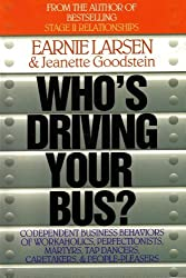 Who's Driving Your Bus: Codependent Business Behaviors of Workaholics, Perfectionists, Martyrs, Tap Dancers, Caretakers, and People Pleasers