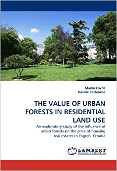 Book THE VALUE OF URBAN FORESTS IN RESIDENTIAL LAND USE: An exploratory study of the influence of urban forests on the price of housing real estates in Zagreb, Croatia