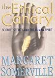 The Ethical Canary, Margaret A. Somerville, 0670893021