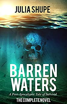 Barren Waters - The Complete Novel: (A Post-Apocalyptic Tale of Survival) by [Shupe, Julia]