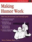 Making Humor Work: Take Your Job Seriously and Yourself Lightly (Fifty-Minute)