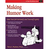 Making Humor Work: Take Your Job Seriously and Yourself Lightly
