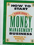 How to Start Your Own Money Management Business, Harmon, Douglas K., 0786301902