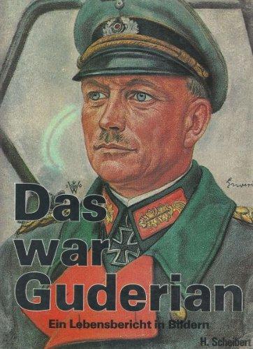 Das war Guderian. Ein Lebensbericht in Bildern