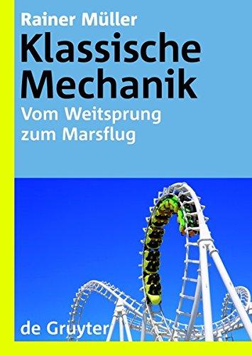 Klassische Mechanik: Vom Weitsprung zum Marsflug (De Gruyter Lehrbuch)